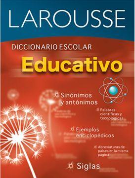 LAROUSSE DICCIONARIO ESCOLAR EDUCATIVO