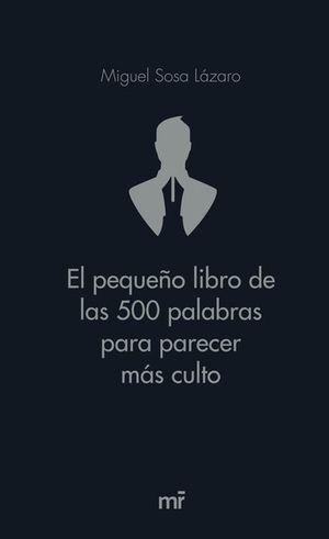 PEQUEÑO LIBRO DE LAS 500 PALABRAS PARA PARECER MÁS CULTO, EL