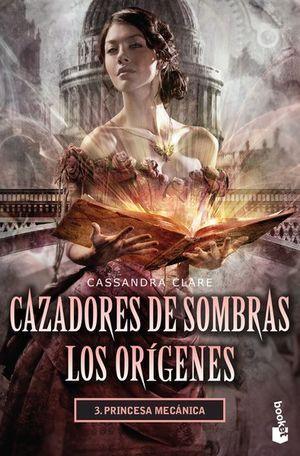 CAZADORES DE SOMBRAS LOS ORÍGENES 3. PRINCESA MECÁNICA