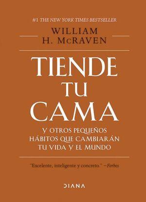 TIENDE TU CAMA Y OTROS PEQUEÑOS HÁBITOS QUE CAMBIARÁN TU VIDA Y EL MUNDO ( T;D)