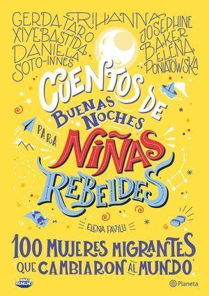 CUENTOS DE BUENAS NOCHES PARA NIÑAS REBELDES. 100 MUJERES MIGRANTES QUE CAMBIARO