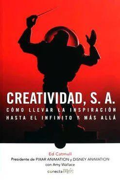 CREATIVIDAD, S.A. CÓMO LLEVAR LA INSPIRACIÓN HASTA EL INFINITO Y MÁS ALLÁ
