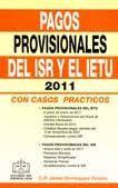 PAGOS PROVISIONALES DEL ISR Y EL IETU  2011
