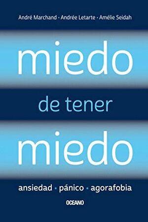 MIEDO DE TENER MIEDO: ANSIEDAD, PÁNICO, AGORAFOBIA