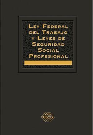 LEY FEDERAL DEL TRABAJO Y LEYES DE SEGURIDAD SOCIAL PROFESIONAL 2020