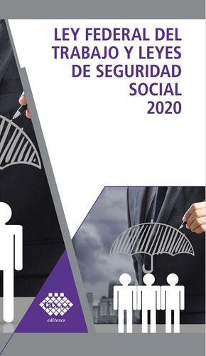 LEY FEDERAL DEL TRABAJO Y LEYES DE SEGURIDAD SOCIAL 2020