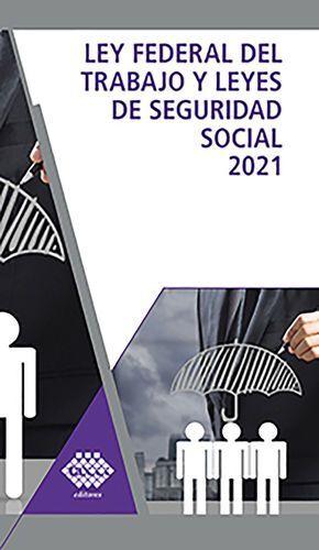 LEY FEDERAL DEL TRABAJO Y LEYES DE SEGURIDAD SOCIAL 2021
