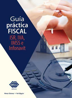 GUÍA PRÁCTICA FISCAL. ISR, IVA, IMSS E INFONAVIT 2021