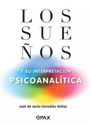SUEÑOS Y SU INTERPRETACIÓN PSICOANALÍTICA, LOS