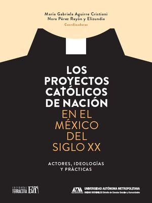 PROYECTOS CATÓLICOS DE NACIÓN EN EL MÉXICO DEL SIGLO XX, LOS