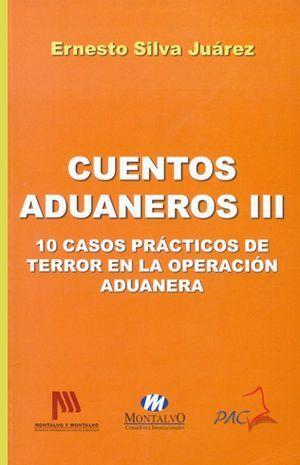 CUENTOS ADUANEROS III - 10 CASOS PRÁCTICOS DE TERROR EN LA OPERACIÓN ADUANERA