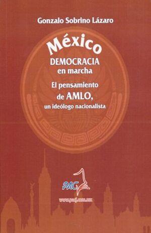 MÉXICO - DEMOCRACIA EN MARCHA, EL PENSAMIENTO DE AMLO, UN IDEÓLOGO NACIONALISTA