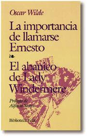 LA IMPORTANCIA DE LLAMARSE ERNESTO. EL ABANICO DE LADY WINDERMERE. PRÓLOGO DE A.
