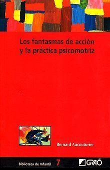 FANTASMAS DE ACCIÓN Y LA PRÁCTICA PSICOMOTRIZ, LOS