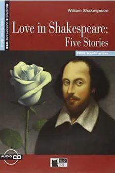 LOVE IN SHAKESPEARE FIVE STORIES