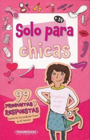 SOLO PARA CHICAS. 99 PREGUNTAS Y RESPUESTAS SOBRE LA PUBERTAD Y EL SEXO