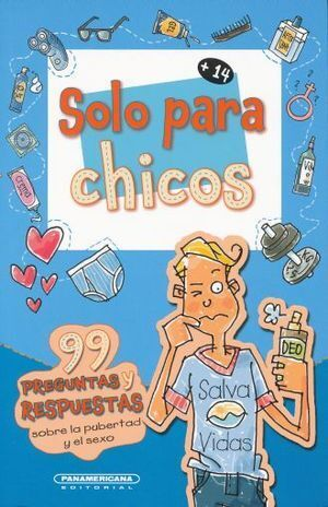 SOLO PARA CHICOS. 99 PREGUNTAS Y RESPUESTAS SOBRE LA PUBERTAD Y EL SEXO