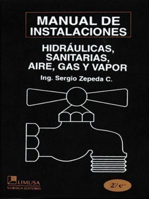 MANUAL DE INSTALACIONES HIDRÁULICAS, SANITARIAS, AIRE, GAS Y VAPOR