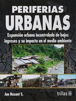 PERIFERIAS URBANAS: EXPANSIÓN URBANA INCONTROLADA DE BAJOS INGRESOS Y SU IMPACTO EN EL MEDIO AMBIENTE