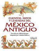 CUENTOS, MITOS Y LEYENDAS DEL MEXICO ANTIGÜO