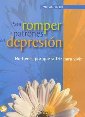 PARA ROMPER LOS PATRONES DE LA DEPRESION