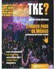 TKE EL NUEVO ROCK EN MÉXICO